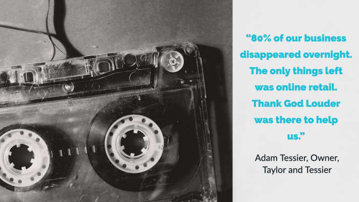 """Quote from Adam Tessier, """"80% of our business disappeared overnight. The only things left was online retail. Thank God Louder was there to help us."""""""